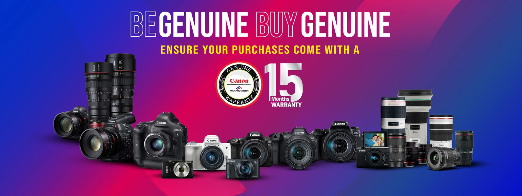 Be Genuine Buy Genuine with Canon Metropolitan 15 Months Agent Warranty